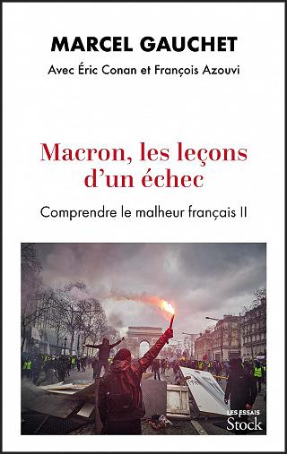 Télécharger Macron, les leçons d'un échec • Comprendre le malheur français  II • Marcel Gauchet, Eric Conan, François Azouvi (2021)_ePub - Yggtorrent