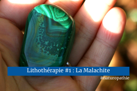 Lithothérapie Malachite bienfaits pouvoirs vertus purifier recharger